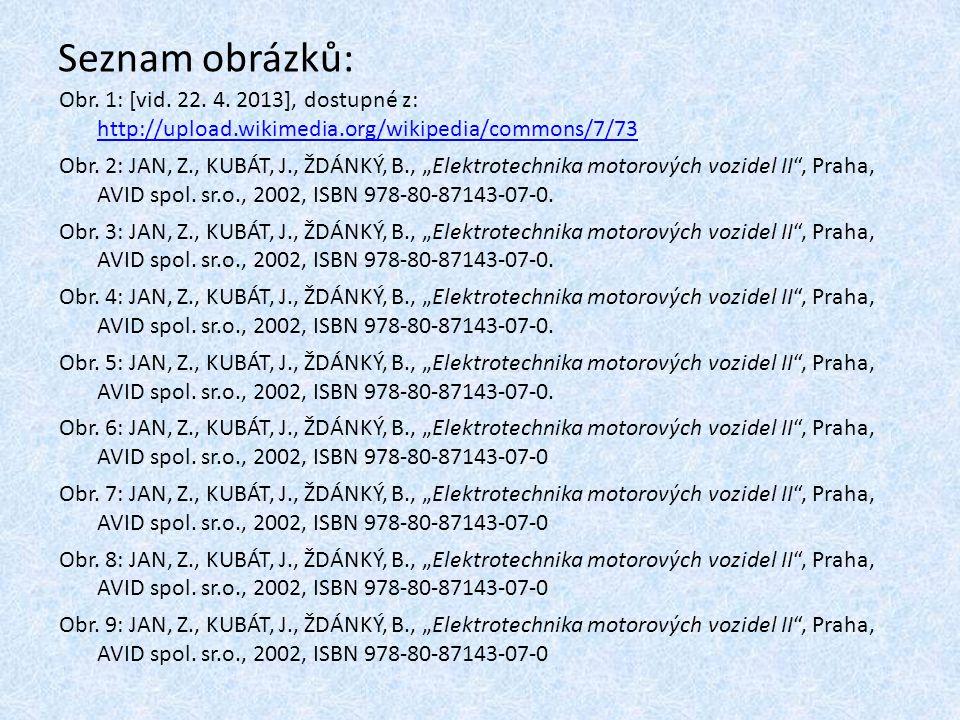 Seznam obrázků: Obr. 1: [vid. 22. 4. 2013], dostupné z: http://upload.wikimedia.org/wikipedia/commons/7/73.